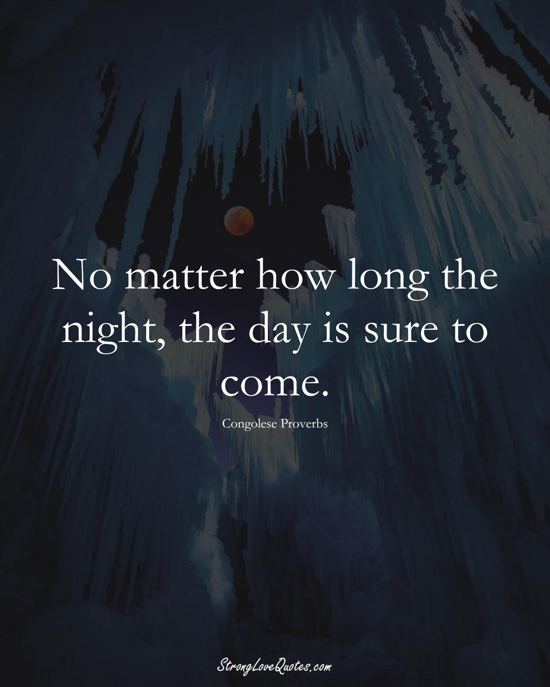 No matter how long the night, the day is sure to come. (Congolese Sayings);  #AfricanSayings