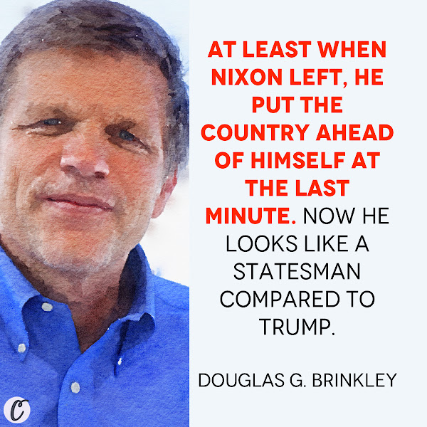 At least when Nixon left, he put the country ahead of himself at the last minute. Now he looks like a statesman compared to Trump. — Douglas G. Brinkley, professor of history at Rice University and a member of the advisory panel for C-SPAN's Presidential Historians Survey