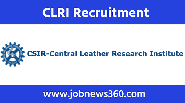 CLRI Chennai Recruitment 2020 for Project Assistant, JRF, SRF, RA & Project Scientist