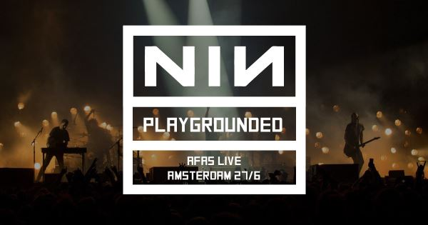 PLAYGROUNDED: Στο Amsterdam τους Nine Inch Nails