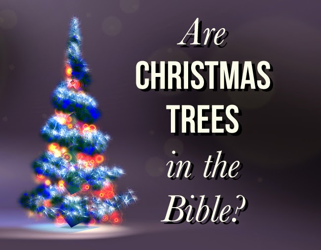 ARE CHRISTMAS TREES REFERENCED IN THE BIBLE?