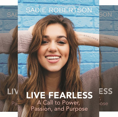 How to Set Aside Fear, Anxiety and Comparison - Sadie Robertson's Book: Live Fearless - A Call to Power, Passion, and Purpose