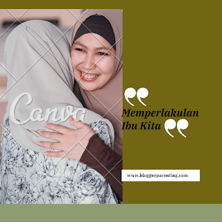 Memperlakukan Ibu Kita