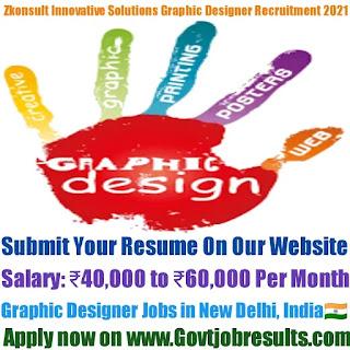 Zkonsult Innovative Solutions Pvt Ltd Graphic Designer Recruitment 2021-22