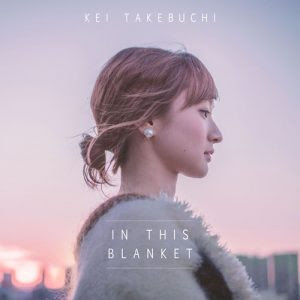 [Single] Kei Takebuchi – In This Blanket [MP3/320K/ZIP]