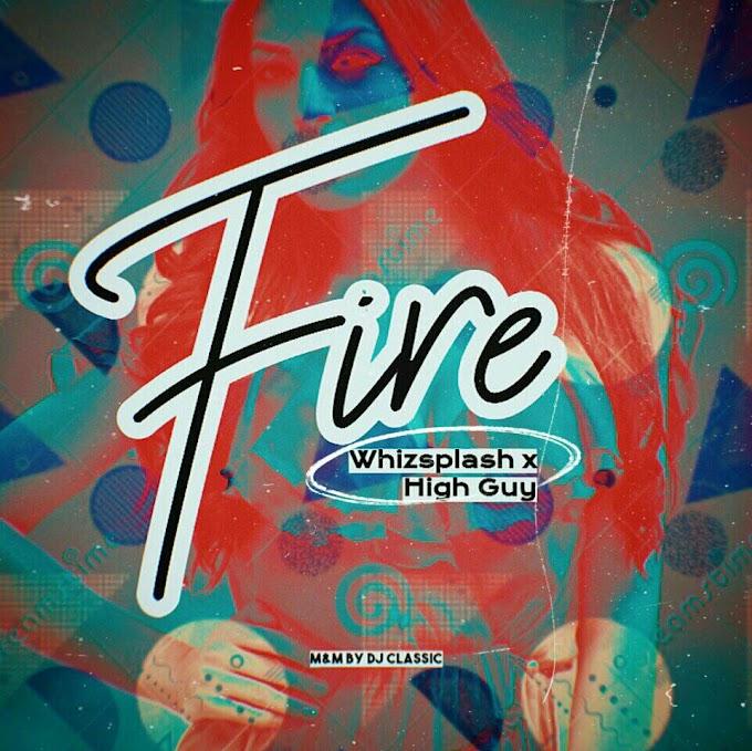 Mp3:- High Guy ft whizsplash-Fire-(M/M by Dj classic)