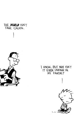 "Dad saying, ""The world isn't fair, Calvin."" Calvin replies, ""I know, but why isn't it even unfair in my favor?"""