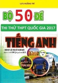 Bộ 50 Đề Thi Thử THPTQG Tiếng Anh - Lưu Hoằng Trí