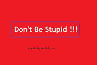 Bisnis, Sukses Tanpa Kerja Keras, Don't Be Stupid
