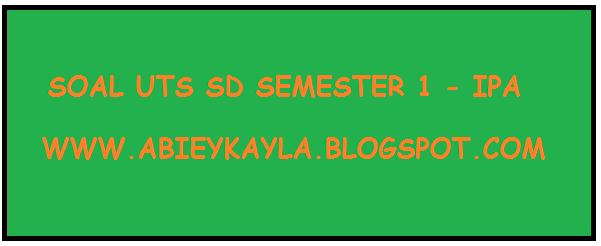 Soal UTS/PTS IPA Kelas 1 SDN Semester 1 TP.2017/2018