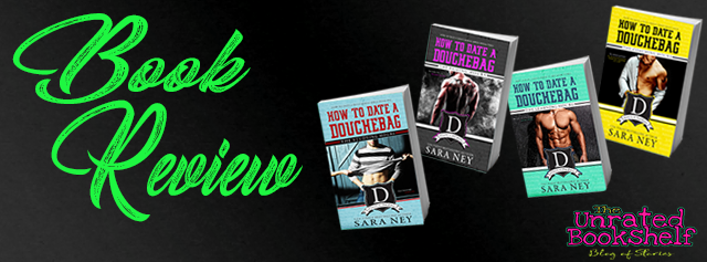 [Series Review] HOW TO DATE A DOUCHEBAG by Sara Ney @SaraNey #Review #TheUnratedBookshelf