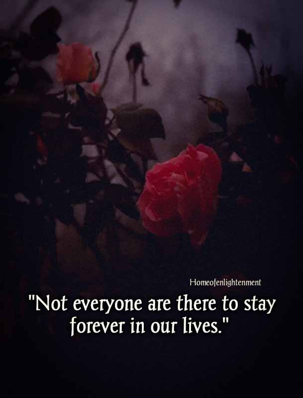 """""""NOT EVERYONE ARE THERE TO STAY FOREVER IN OUR LIVES."""""""