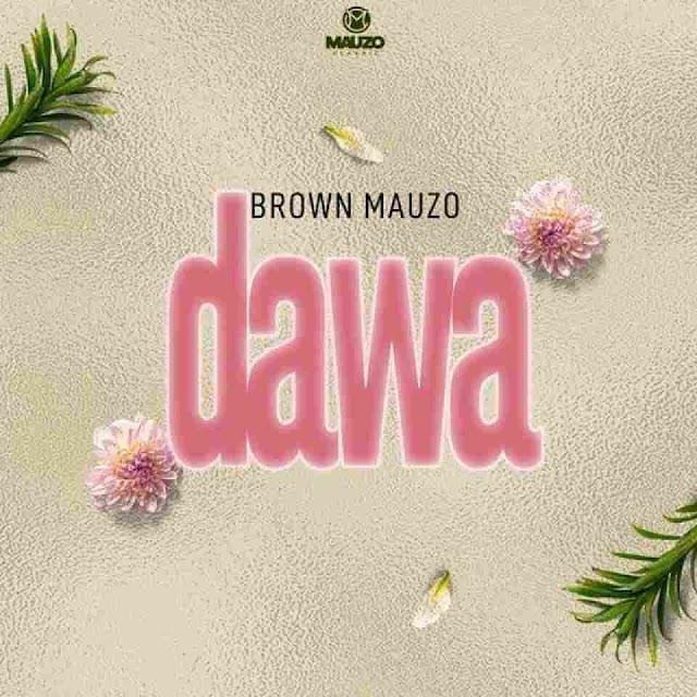Brown Mauzo ~ Dawa [DOWNLOAD AUDIO MP3]