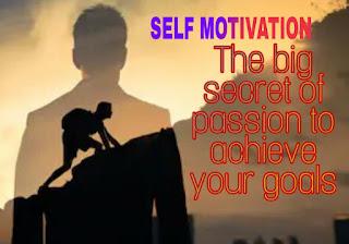 Self Motivation: The Big Secret of Passion to Achieve Your Goals