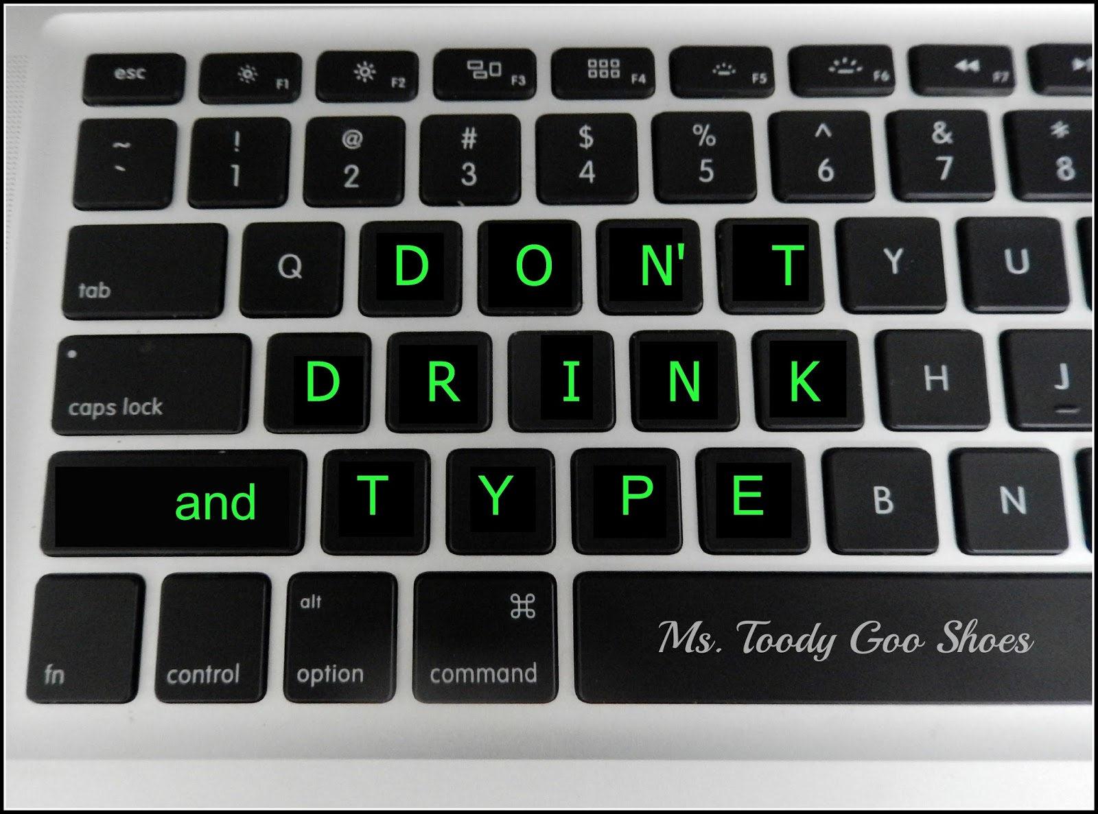 Don't Drink and Type  --- Ms. Toody Goo Shoes