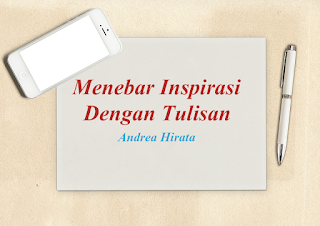 Menebar Inspirasi Dengan Tulisan Bersama Andrea Hirata