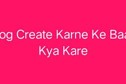 Blog Banane Ke Baad Kya Kare- GujjuAdvice