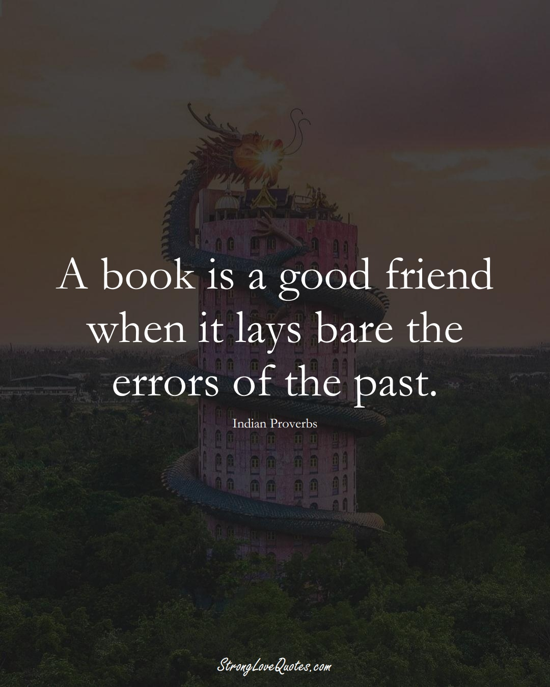 A book is a good friend when it lays bare the errors of the past. (Indian Sayings);  #AsianSayings