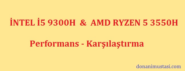 İ5 9300H vs Ryzen 5 3550H performans