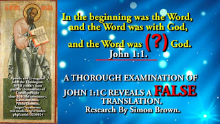 A THOROUGH EXAMINATION OF JOHN 1:1 C, REVEALS A FALSE TRANSLATION. Research By Simon Brown.