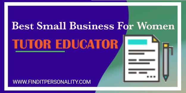 Tutor Educator,Best small business for women