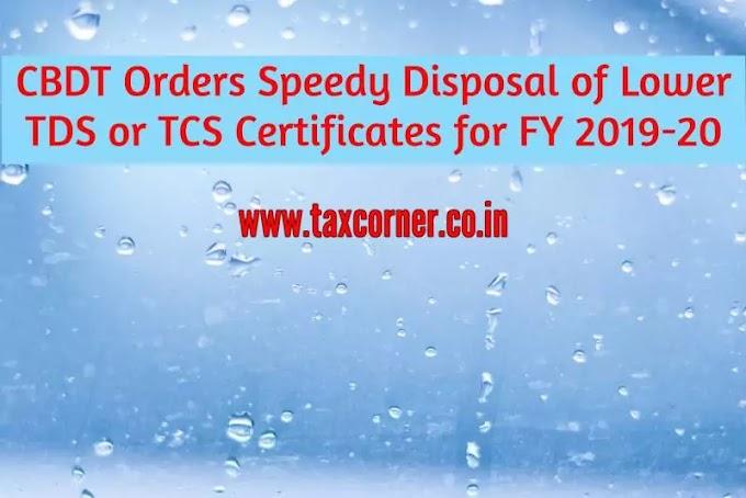 CBDT Orders Speedy Disposal of Lower TDS Certificates FY 2019-20