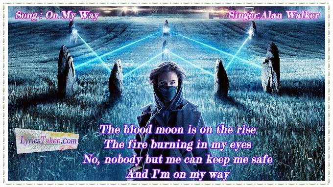 Alan Walker - On My Way lyrics | English Songs|Lyricstaken