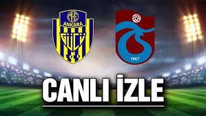 MKE Ankaragücü trabzonspor maçı canlı izle