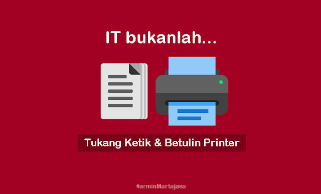 IT tukang ketik printer