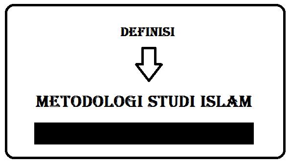 DEFINISI METODOLOGI STUI ISLAM