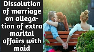 dissolution of marriage on allegation of extra marital affair with domestic maid