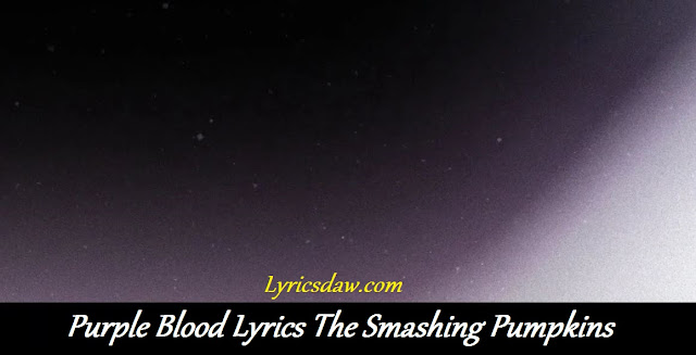 Purple Blood Lyrics The Smashing Pumpkins | CYR