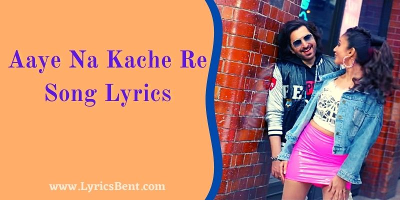 Aaye Na Kache Re Song Lyrics