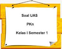 Soal UAS PKn Kelas 1 Semester 1 plus Kunci Jawaban