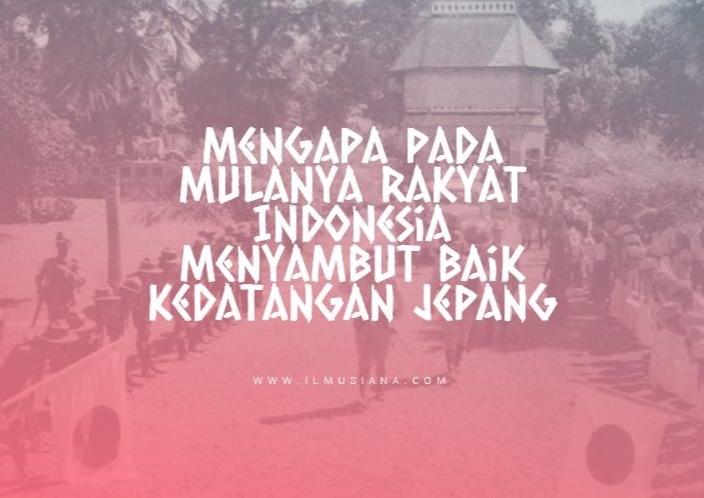 Mengapa Pada Mulanya Rakyat Indonesia Menyambut Baik Kedatangan Jepang