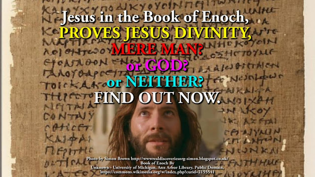 Jesus in the Book of Enoch,  PROVES JESUS DIVINITY, MERE MAN? or GOD? or NEITHER? FIND OUT NOW.