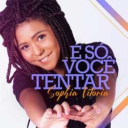 Baixar Música Gospel É Só Você Tentar - Sophia Vitória Mp3