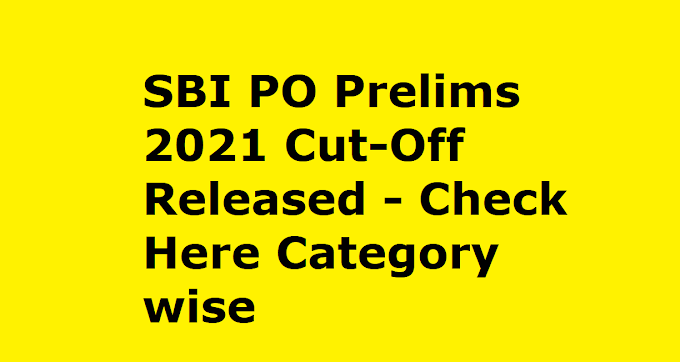 SBI PO Prelims 2021 Cut-Off Released - Check Here Category wise SBI PO Pre CutOff