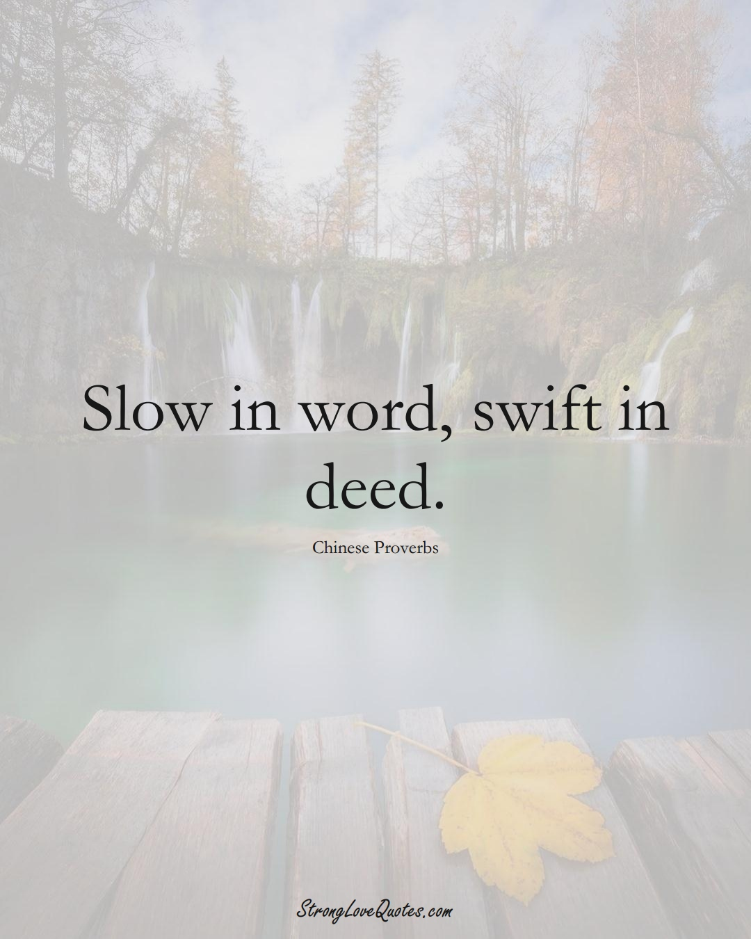 Slow in word, swift in deed. (Chinese Sayings);  #AsianSayings