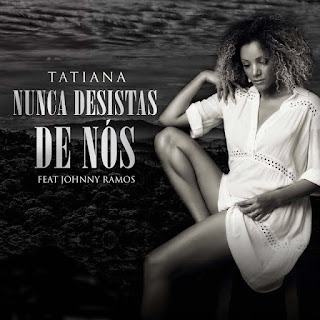 Tatiana Durão ft. Johnny Ramos - Nunca Desista de Nós (Zouk) Download Mp3
