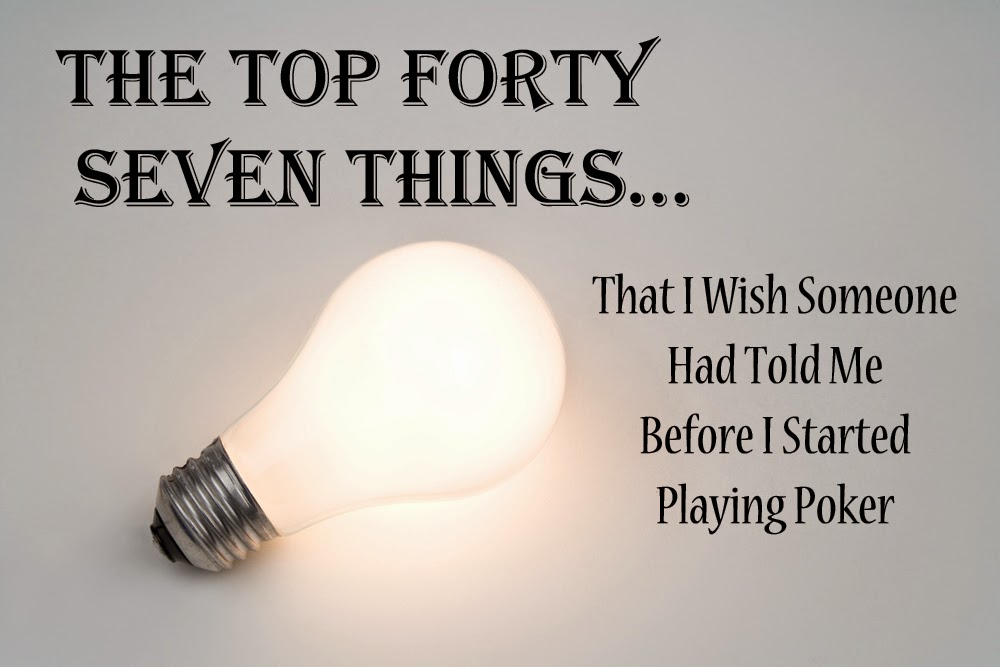 47 Things That I Wish Someone Had Told Me Before I Started Playing Poker
