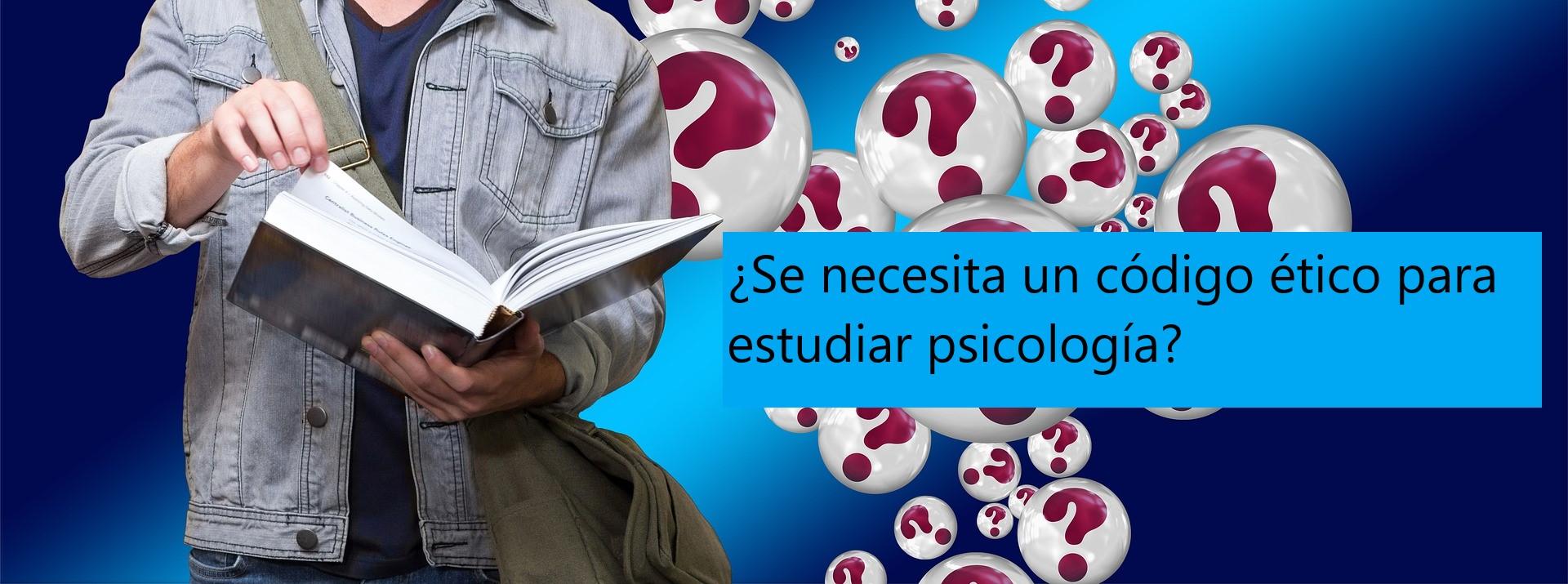 ¿Se necesita un código ético para estudiar psicología??