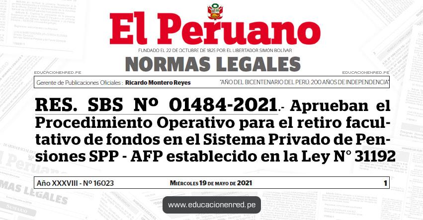 RES. SBS Nº 01484-2021.- Aprueban el Procedimiento Operativo para el retiro facultativo de fondos en el Sistema Privado de Pensiones SPP - AFP establecido en la Ley N° 31192