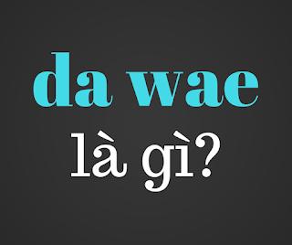 da wae là gì