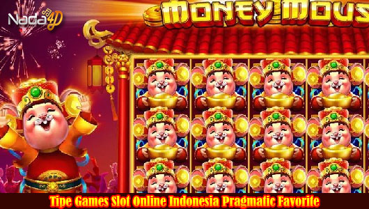 Tipe Games Slot Online Indonesia Pragmatic Favorite