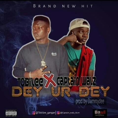 Tobilee X Captain Walz — Dey Ur Dey - www.mp3made.com.ng