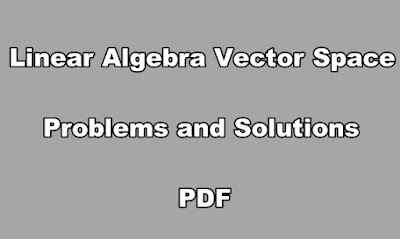 Linear Algebra Vector Space Problems and Solutions PDF