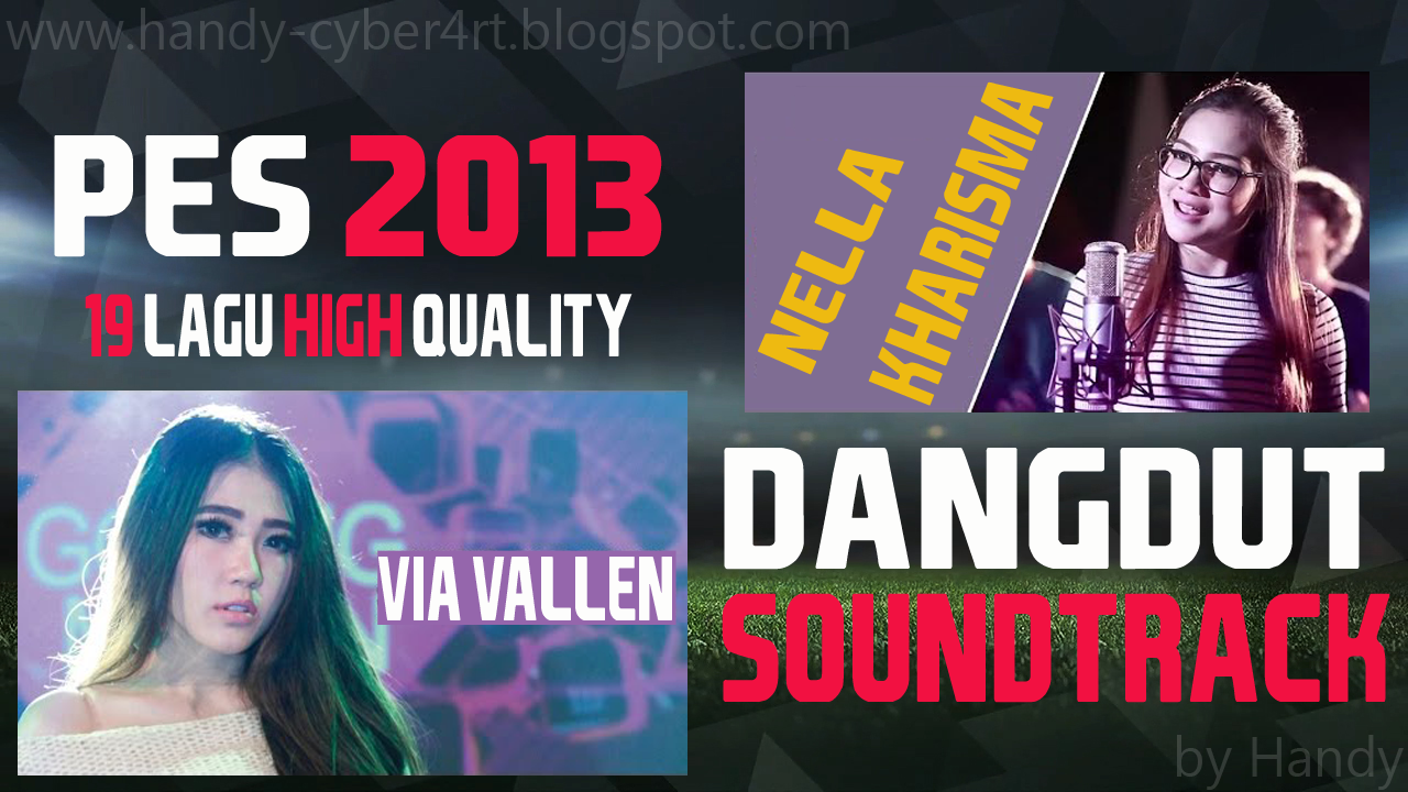 Dangdut Soundtrack for PES 2013 Special Via Vallen + Nella Kharisma by Handy