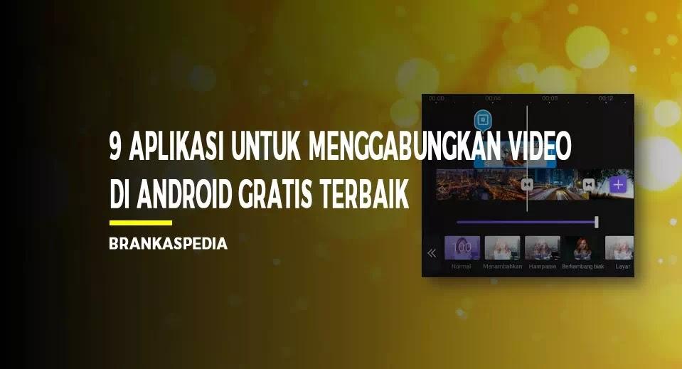 9 Aplikasi Untuk Menggabungkan Video Di Android Gratis Terbaik Brankaspedia Blog Tutorial Dan Tips