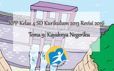 Download RPP Tema 9 Kelas 4 SD Kurikulum 2013 Revisi 2016, Kayaknya Negeriku